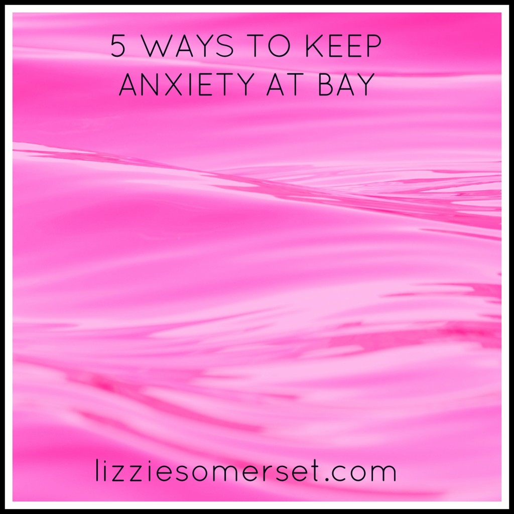 5 Ways to Keep anxiety at bay