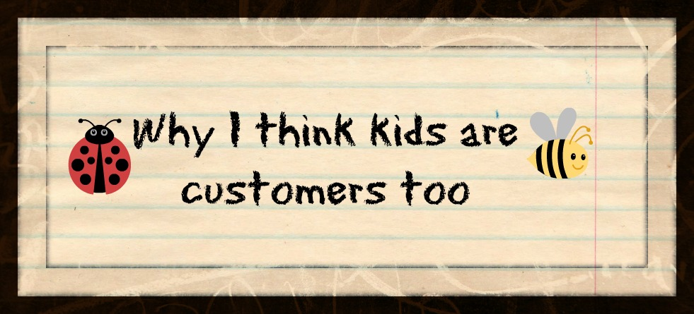 why i think kids are customers too