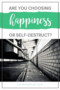 Do you choose to be happy, or are you heading for self-destruct? #positivity #happiness